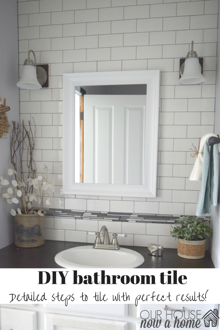 tile up, ugly away! How to tile a bathroom • Our House Now a Home