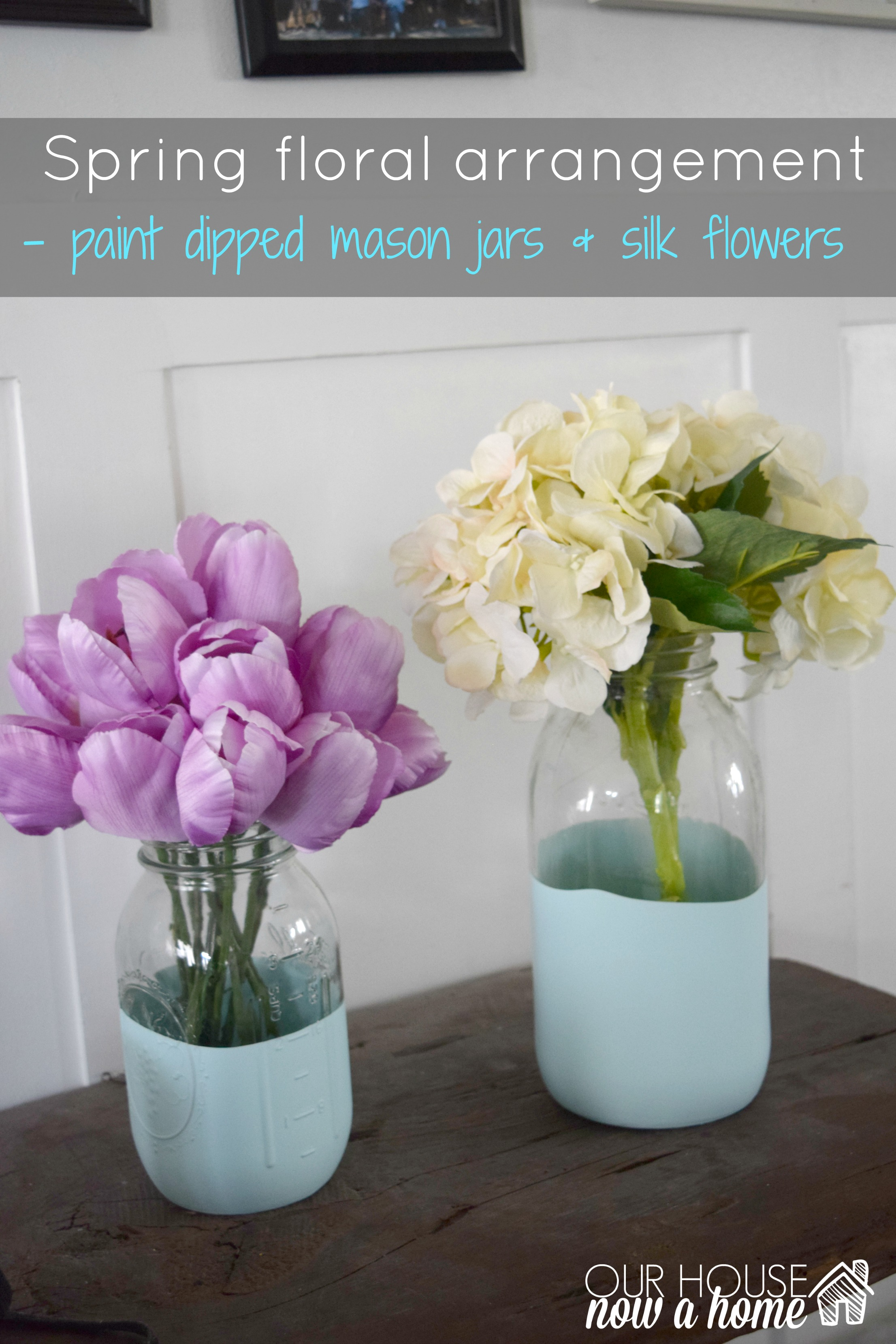 Spring Silk Floral Arrangement And Paint Dipped Mason Jars Our