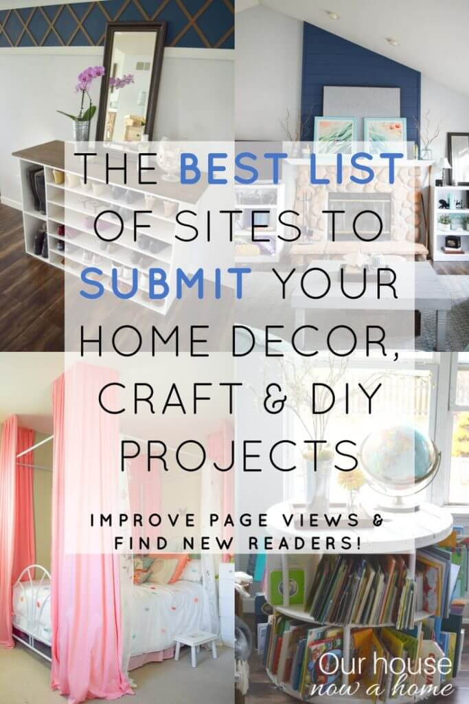 Comprehensive list of sites to submit home decor, craft and DIY projects. Simpler ways to increase page views and gain new readers to your blog!